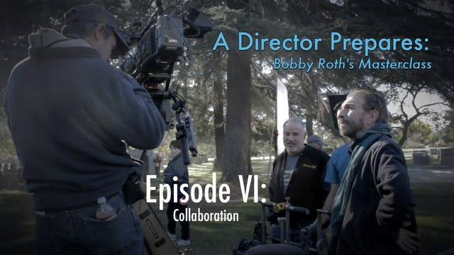 A Director Prepares: Bobby Roth's Masterclass, Episode 6 - Collaboration
