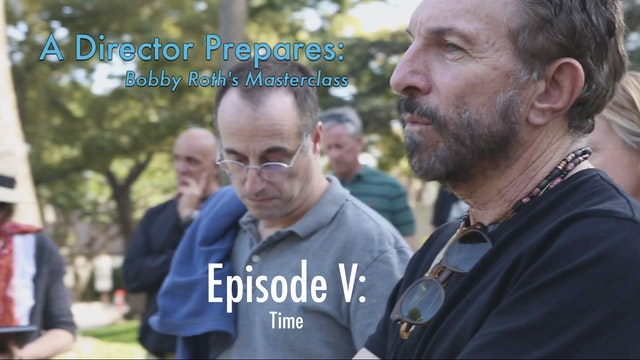 A Director Prepares: Bobby Roth's Masterclass, Episode 5 - Time