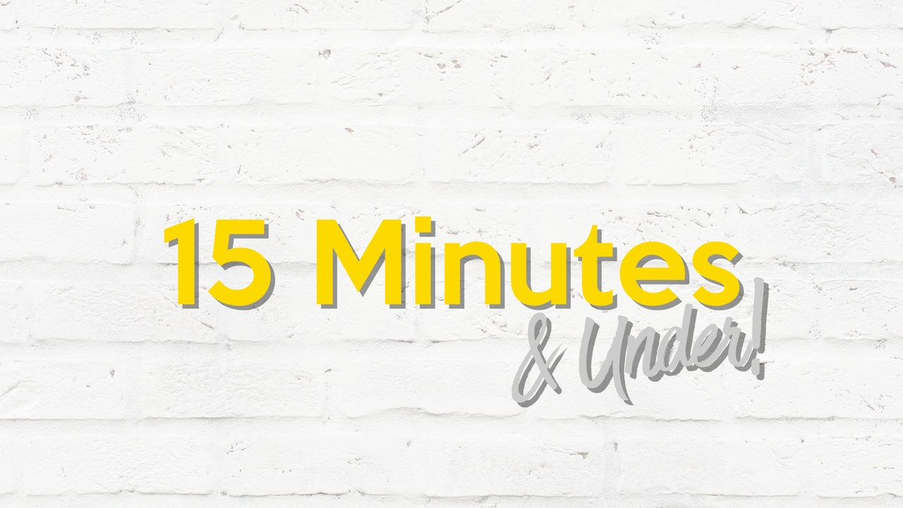 UNDER 15 MINUTES