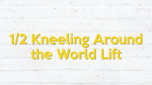 1/2 KNEELING AROUND THE WORLD LIFT