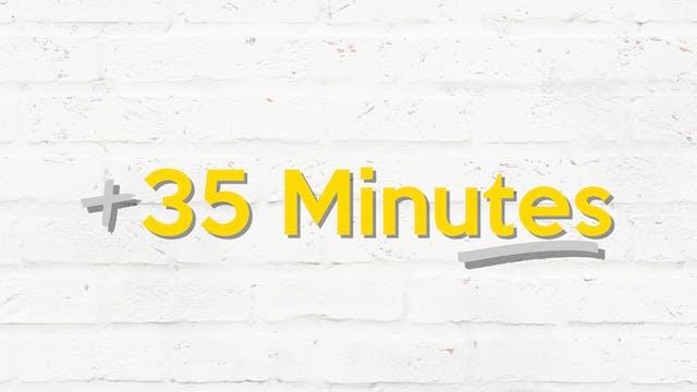 35+ MINUTES