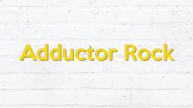 ADDUCTOR ROCK