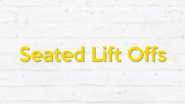 SEATED LIFT OFFS