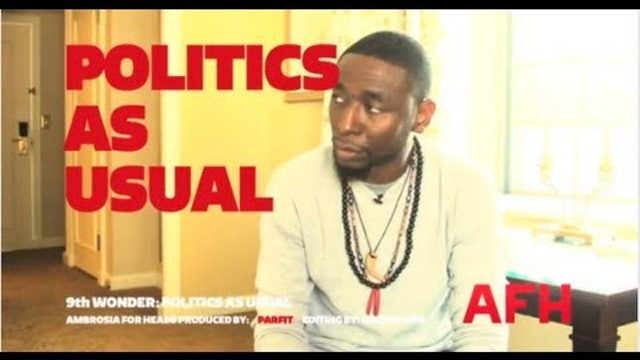9th Wonder: Politics As Usual