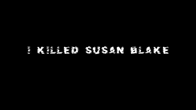 I Killed Susan Blake - Part 2