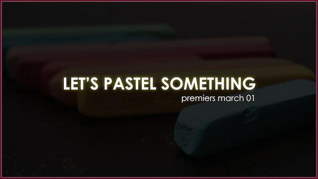 Let's Pastel Something