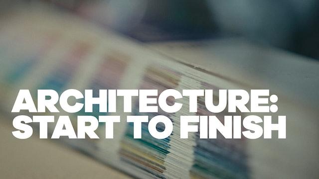 Architecture: Start to Finish