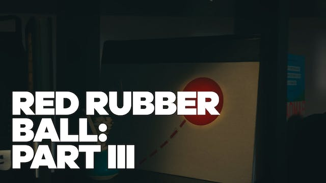 Red Rubber Ball: Part III