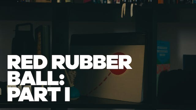 Red Rubber Ball: Part I