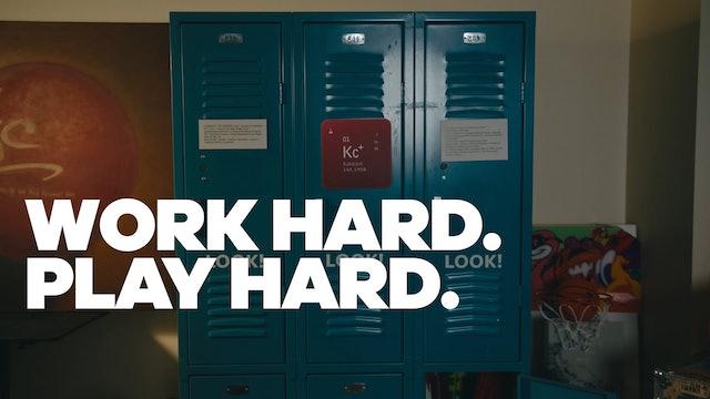 Work Hard. Play Hard.