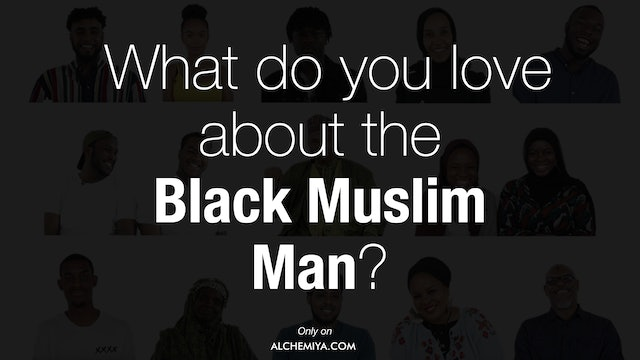 Black and Muslim in Britain | What do you love about the Black Muslim Man?