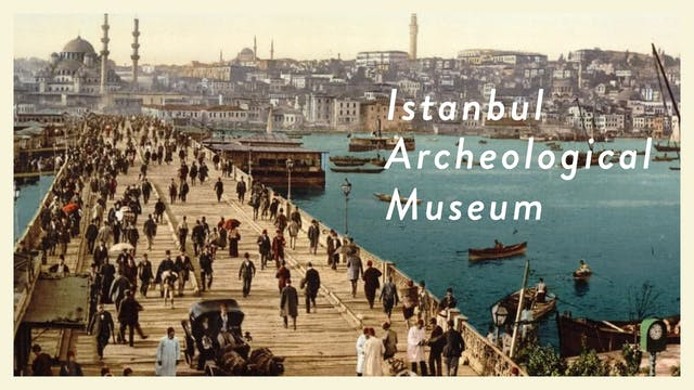 The Istanbul Archaeological Museums