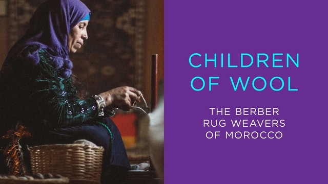Children of Wool - Berber Rug Weavers of Morocco