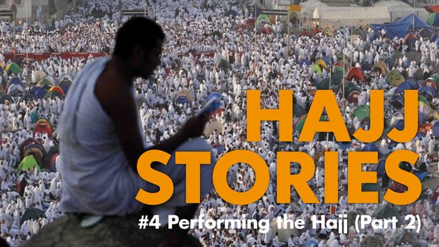 Hajj Stories | 04 Performing the Hajj...