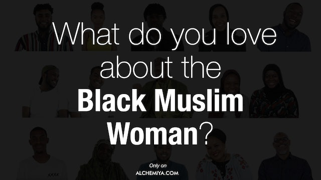 Black and Muslim in Britain | What do you love about the Black Muslim Woman?