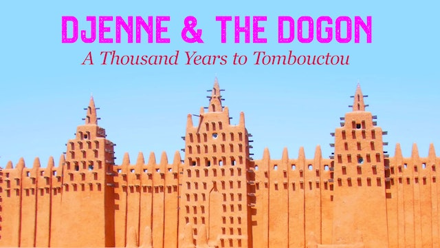 Djenne & the Dogon -  A Thousand Years To Tombouctou