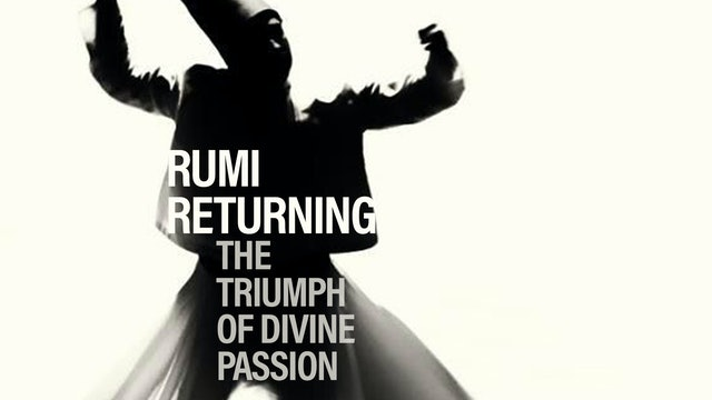 Rumi Returning: The Triumph of Divine Passion