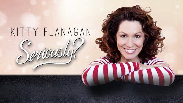 Kitty Flanagan - Seriously