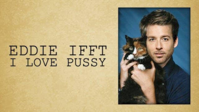 Eddie Ifft - I Love Pussy
