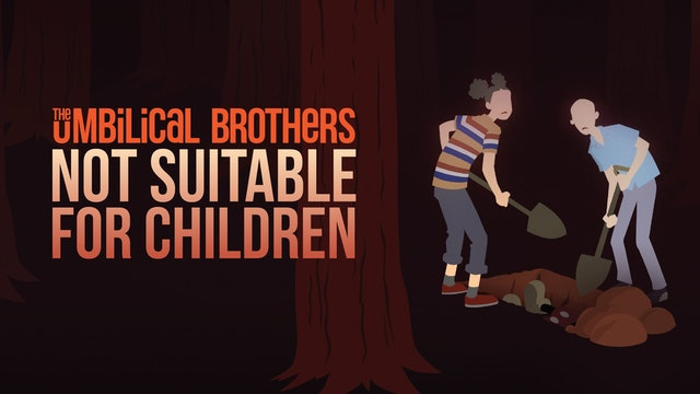 The Umbilical Brothers - Not Suitable For Children