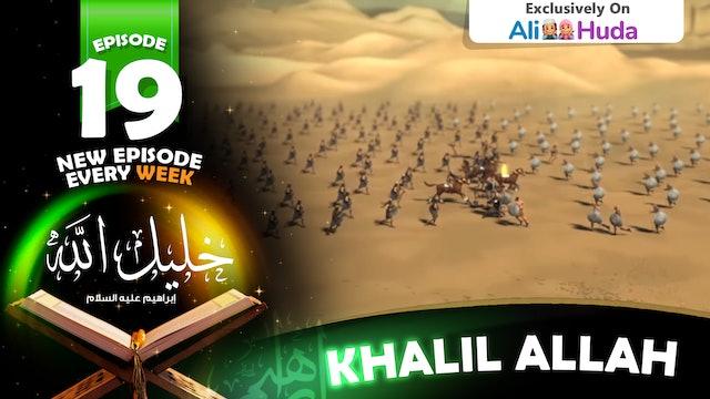 Khalil Allah | Episode 19