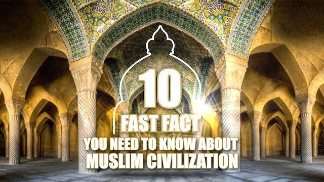 10 Fast Facts You Need To Know About Muslim Civilization