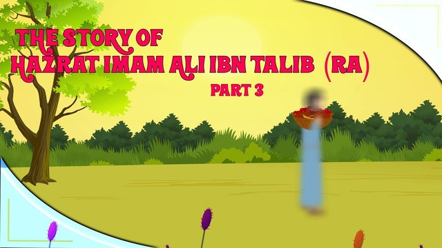 The Story of Imam Ali Ibn Talib (RA) - Part 3