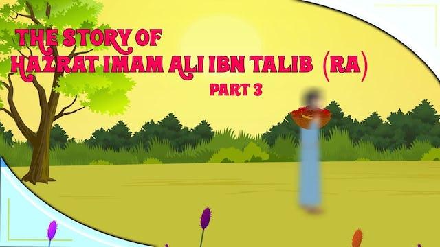 The Story of Imam Ali Ibn Talib (RA) - Part 3