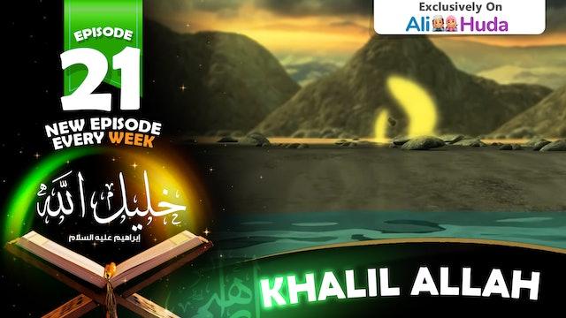 Khalil Allah | Episode 21
