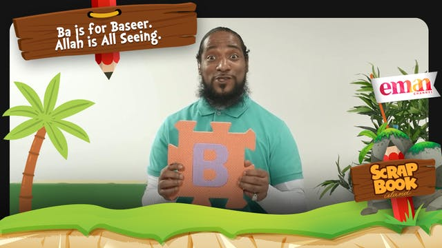 Ba is for Baseer. Allah is All Seeing.