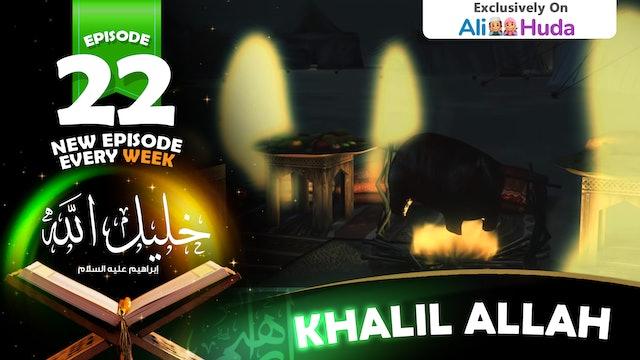 Khalil Allah | Episode 22