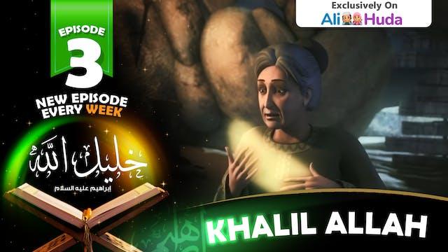 Khalil Allah | Episode 03