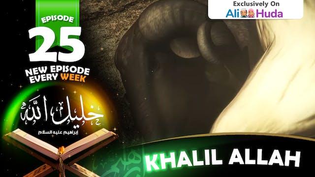 Khalil Allah | Episode 25