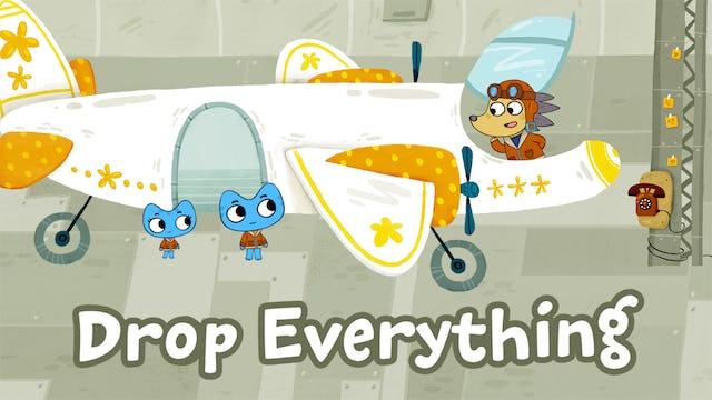 DROP EVERYTHING