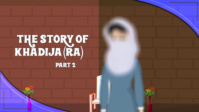 The Story of Khadija (RA) - Part 2