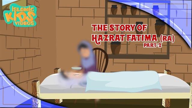 The Story of Hazrat Fatima (RA) - Part 2
