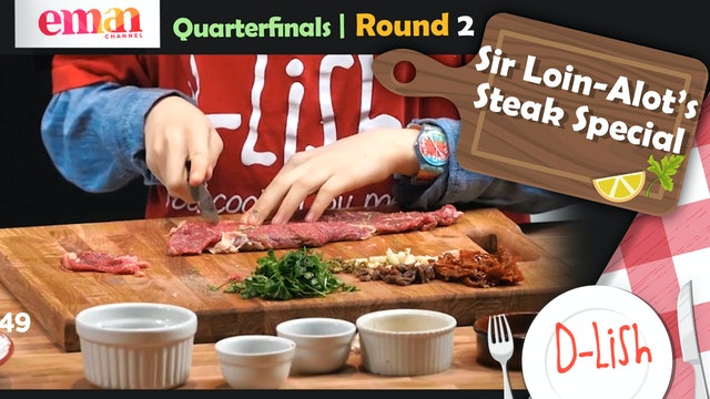 Quarterfinals | Round 2 | Sir Loin-Alot's Steak Special