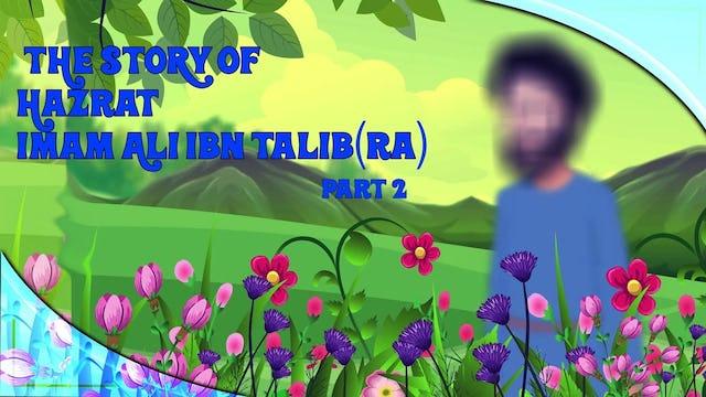 The Story of Imam Ali Ibn Talib (RA) - Part 2