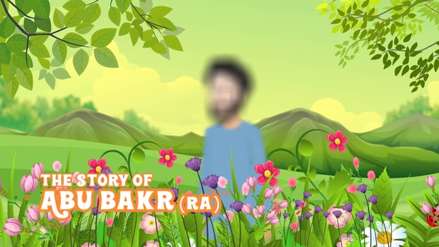 The Story of Abu Bakr (RA)