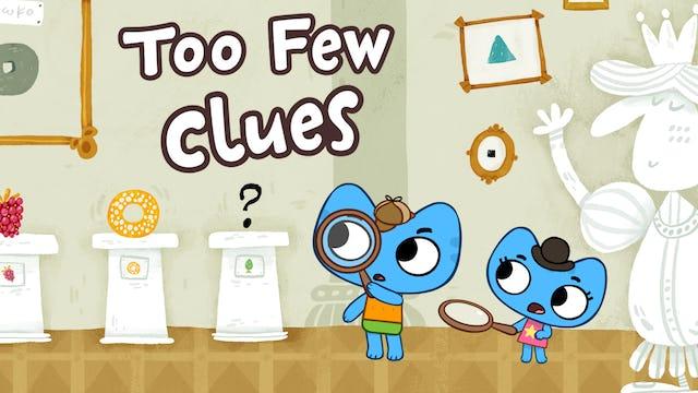 TOO FEW CLUES