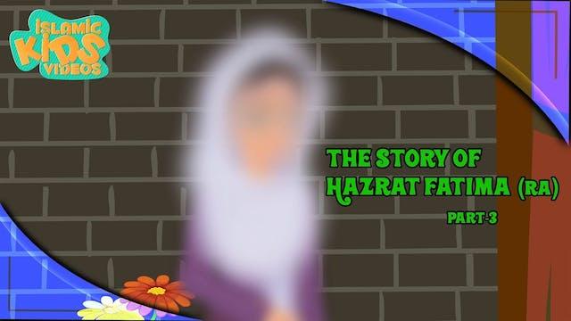 The Story of Hazrat Fatima (RA) - Part 3