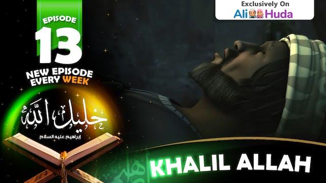 Khalil Allah | Episode 13