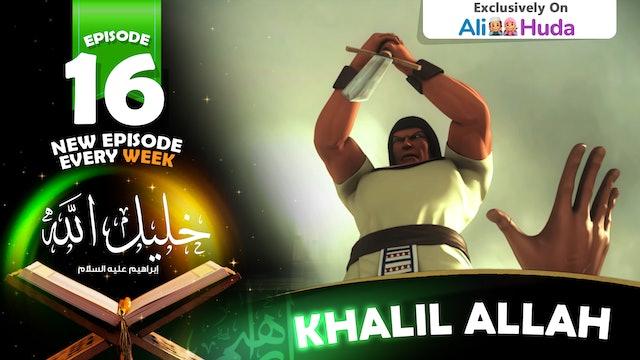 Khalil Allah | Episode 16