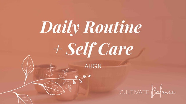 Daily Routine + Self Care with Cultivate Balance
