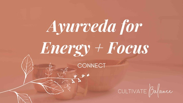 Ayurveda for Energy + Focus with Cultivate Balance