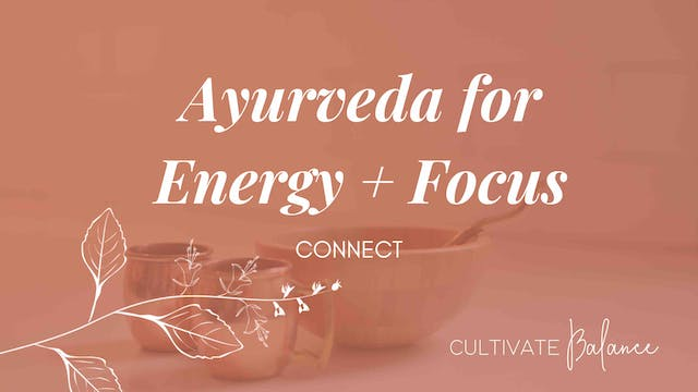 Ayurveda for Energy + Focus with Cult...