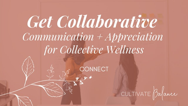 Get Collaborative | Communication + Appreciation for Collective Wellness