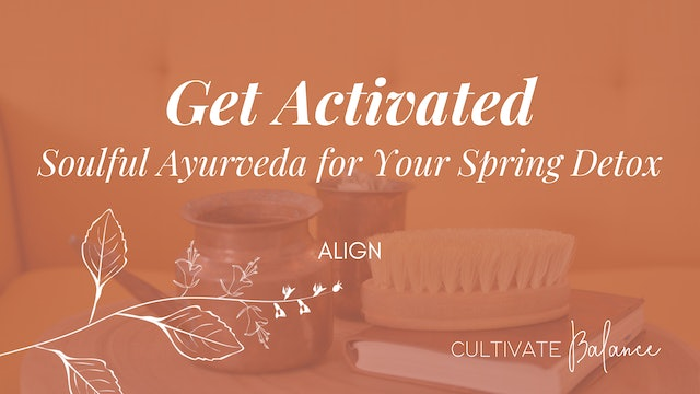 Get Activated Soulful Ayurveda for your Spring Detox