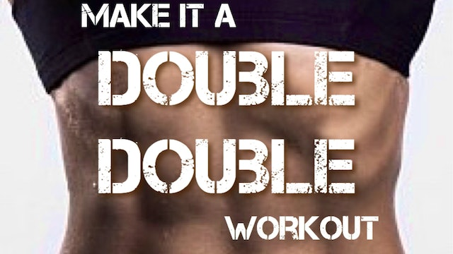 make it a DOUBLE DOUBLE workout