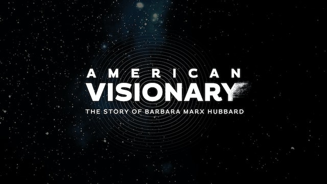 American Visionary: The Story of Barbara Marx Hubbard